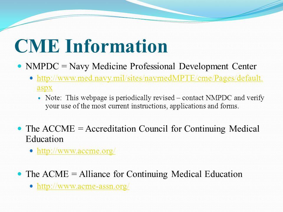 CME Information NMPDC = Navy Medicine Professional Development Center http://www.med.navy.mil/sites/navmedMPTE/cme/Pages/default. aspx http://www.med.