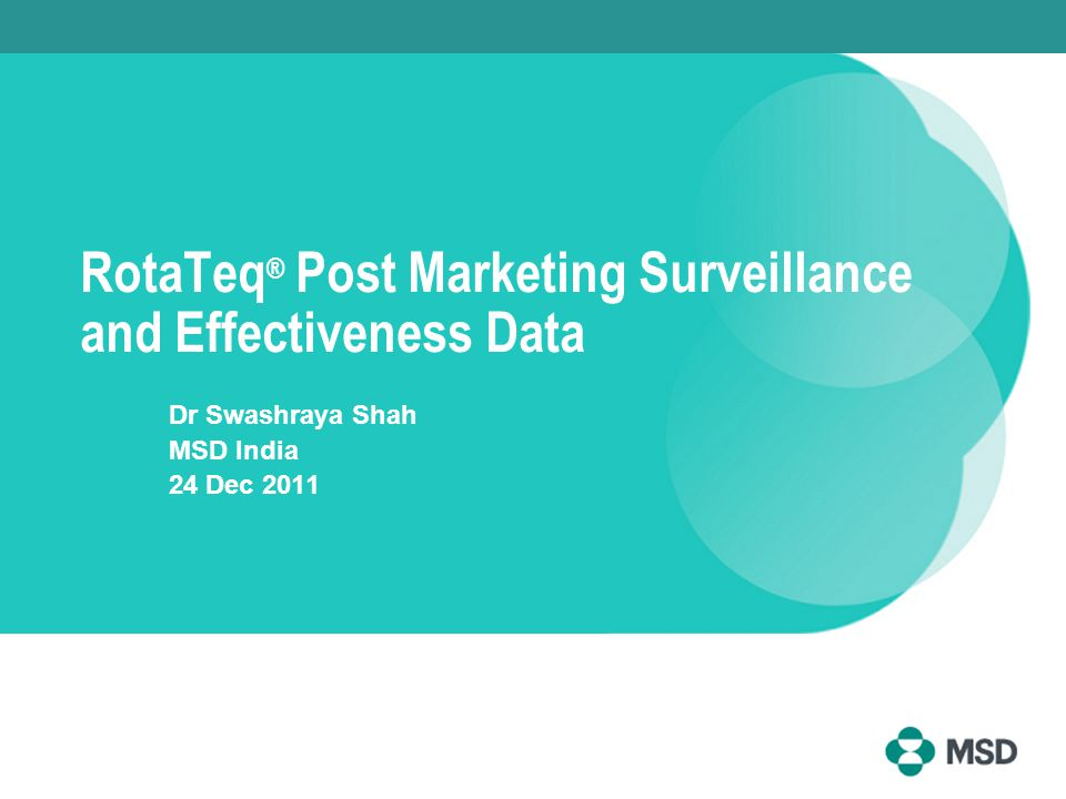 RotaTeq ® Post Marketing Surveillance and Effectiveness Data Dr Swashraya Shah MSD India 24 Dec 2011