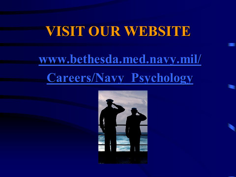 VISIT OUR WEBSITE www.bethesda.med.navy.mil/ Careers/Navy_Psychology