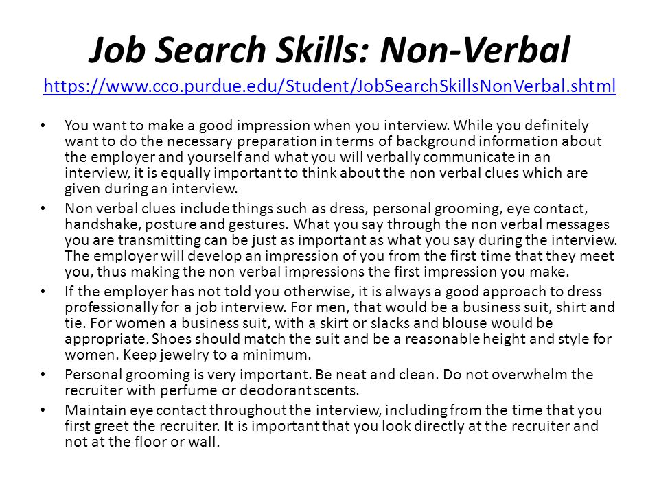 Job Search Skills: Non-Verbal https://www.cco.purdue.edu/Student/JobSearchSkillsNonVerbal.shtml https://www.cco.purdue.edu/Student/JobSearchSkillsNonVerbal.shtml You want to make a good impression when you interview.