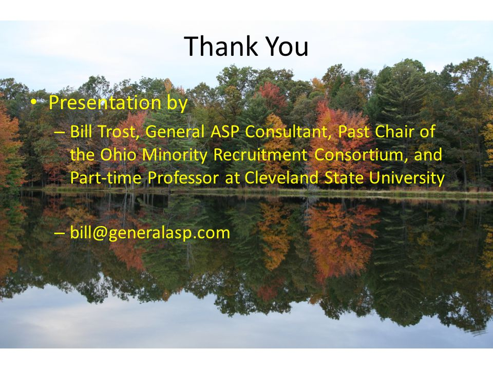Thank You Presentation by – Bill Trost, General ASP Consultant, Past Chair of the Ohio Minority Recruitment Consortium, and Part-time Professor at Cleveland State University – bill@generalasp.com