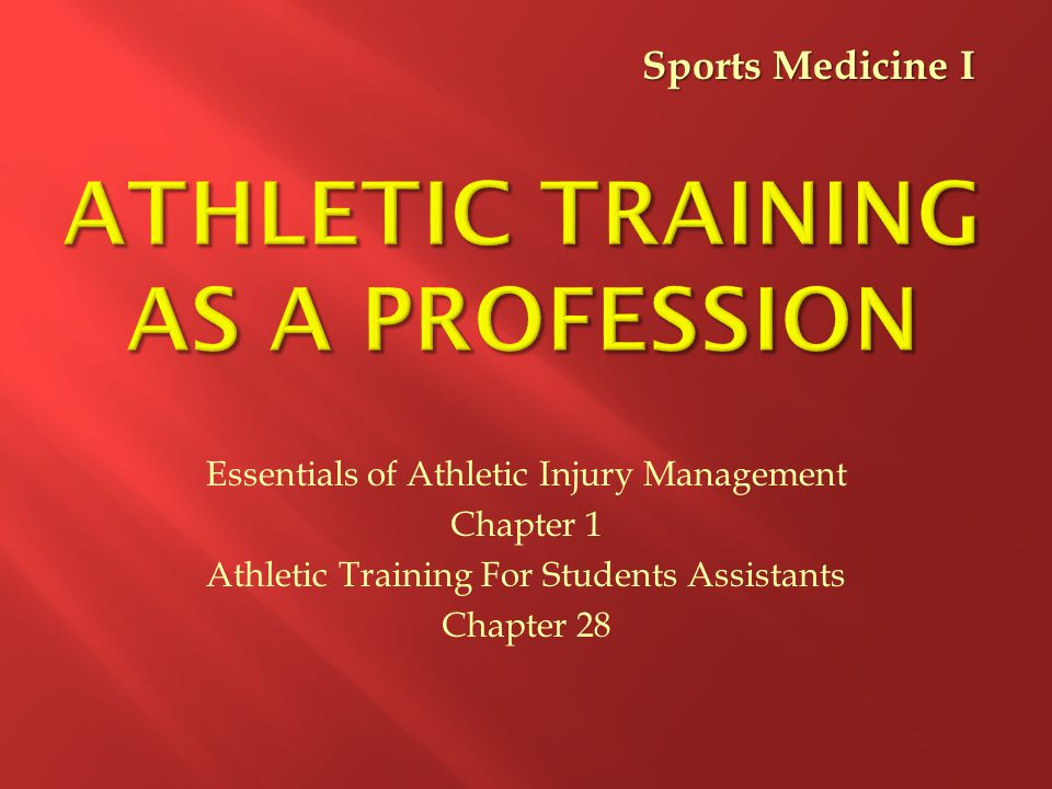 Essentials of Athletic Injury Management Chapter 1 Athletic Training For Students Assistants Chapter 28 Sports Medicine I