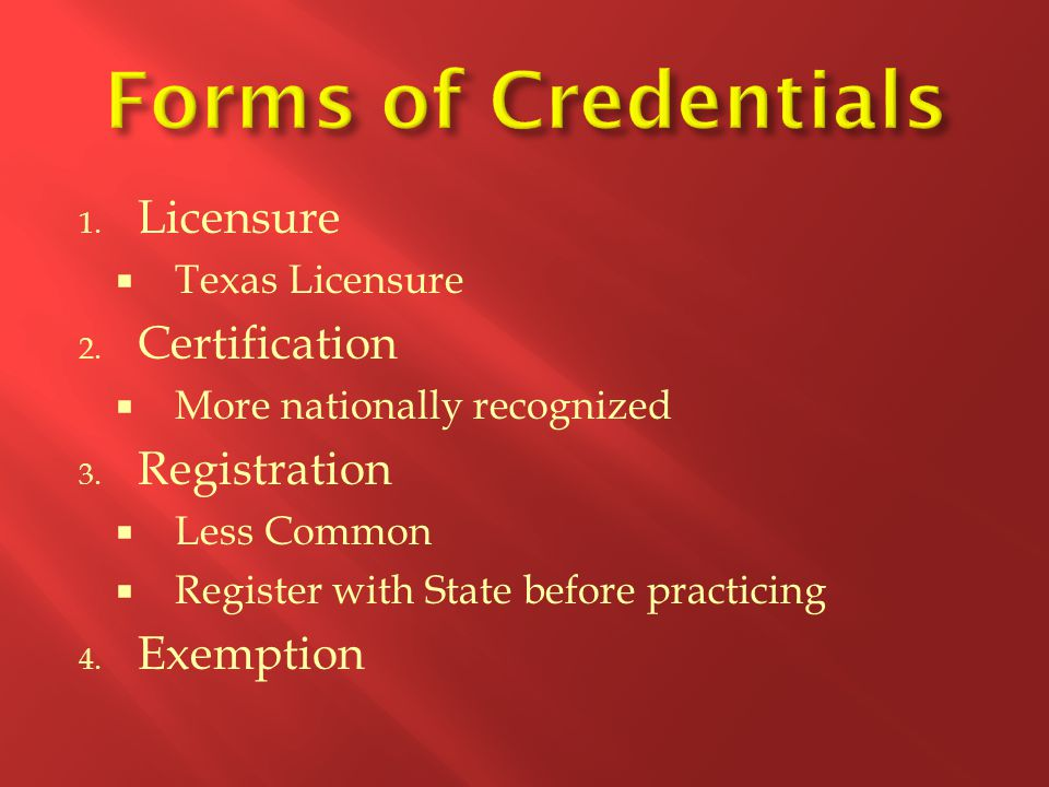 1.Licensure  Texas Licensure 2. Certification  More nationally recognized 3.