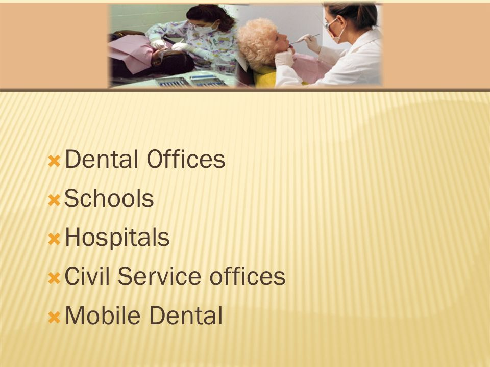  Dental Offices  Schools  Hospitals  Civil Service offices  Mobile Dental