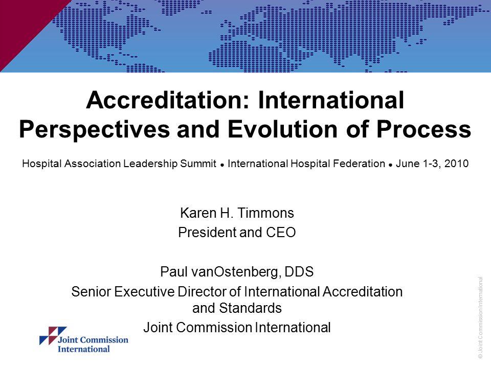© Joint Commission International Accreditation: International Perspectives and Evolution of Process Hospital Association Leadership Summit ● Internati