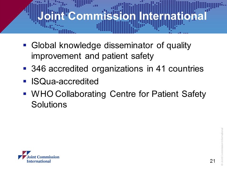 © Joint Commission International 21 Joint Commission International  Global knowledge disseminator of quality improvement and patient safety  346 acc