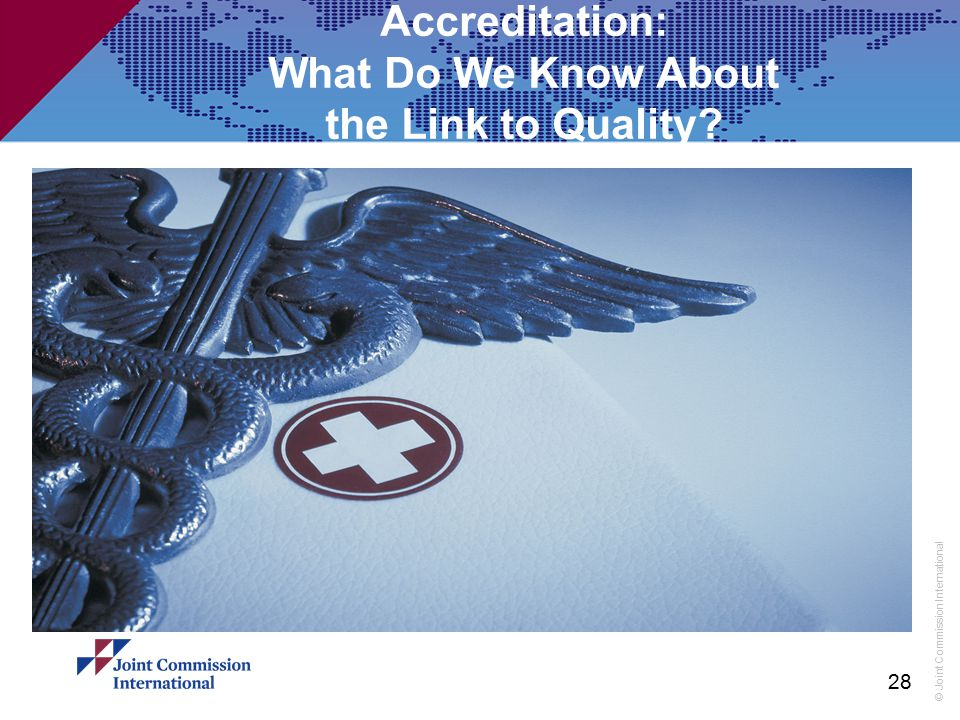 © Joint Commission International Accreditation: What Do We Know About the Link to Quality? 28
