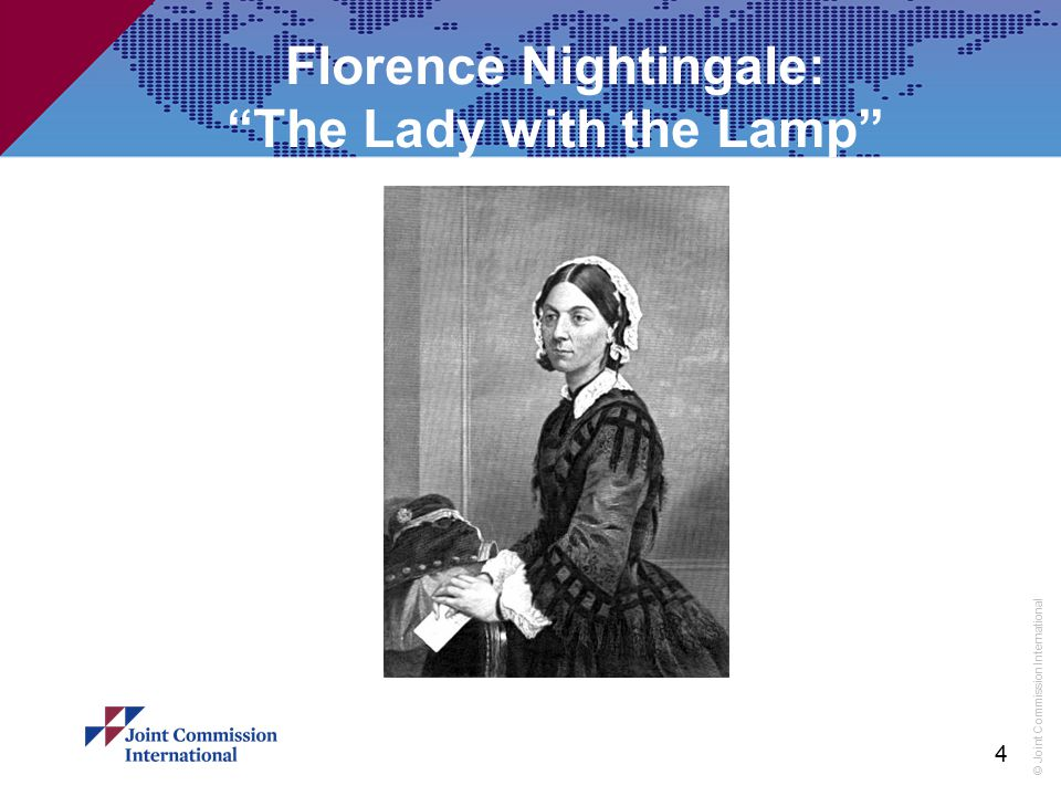 """© Joint Commission International 4 Florence Nightingale: """"The Lady with the Lamp"""""""