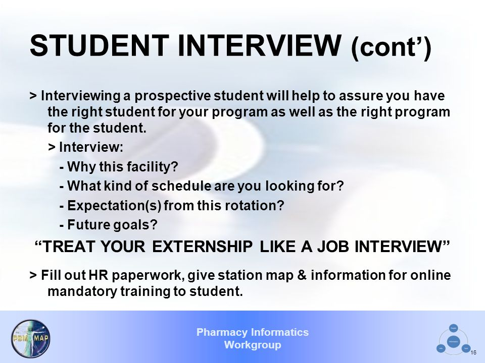 Pharmacy Informatics Workgroup STUDENT INTERVIEW (cont') > Interviewing a prospective student will help to assure you have the right student for your