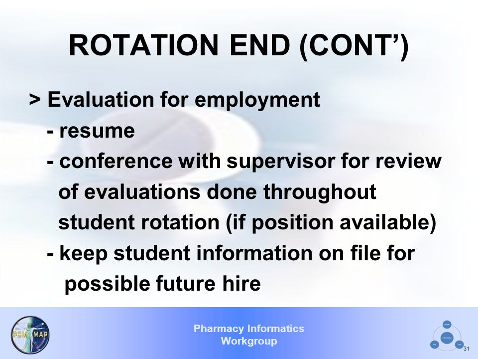 Pharmacy Informatics Workgroup ROTATION END (CONT') > Evaluation for employment - resume - conference with supervisor for review of evaluations done t