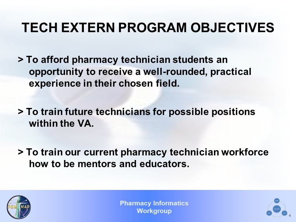 Pharmacy Informatics Workgroup TECH EXTERN PROGRAM OBJECTIVES > To afford pharmacy technician students an opportunity to receive a well-rounded, pract