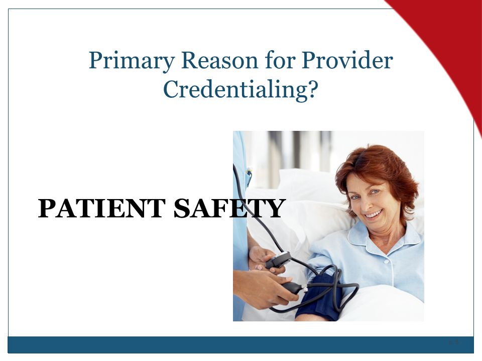 p. 5 Primary Reason for Provider Credentialing? PATIENT SAFETY