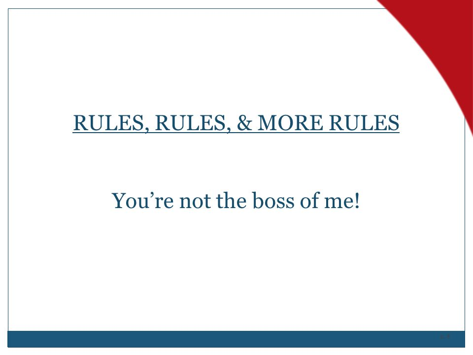 p. 8 RULES, RULES, & MORE RULES You're not the boss of me!