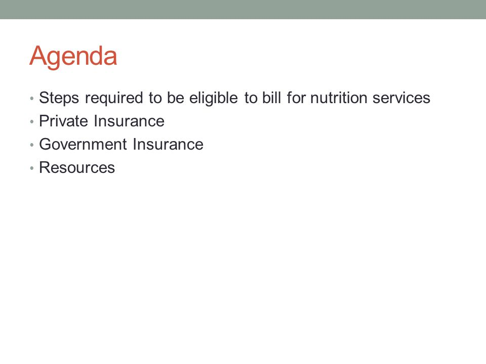 Agenda Steps required to be eligible to bill for nutrition services Private Insurance Government Insurance Resources