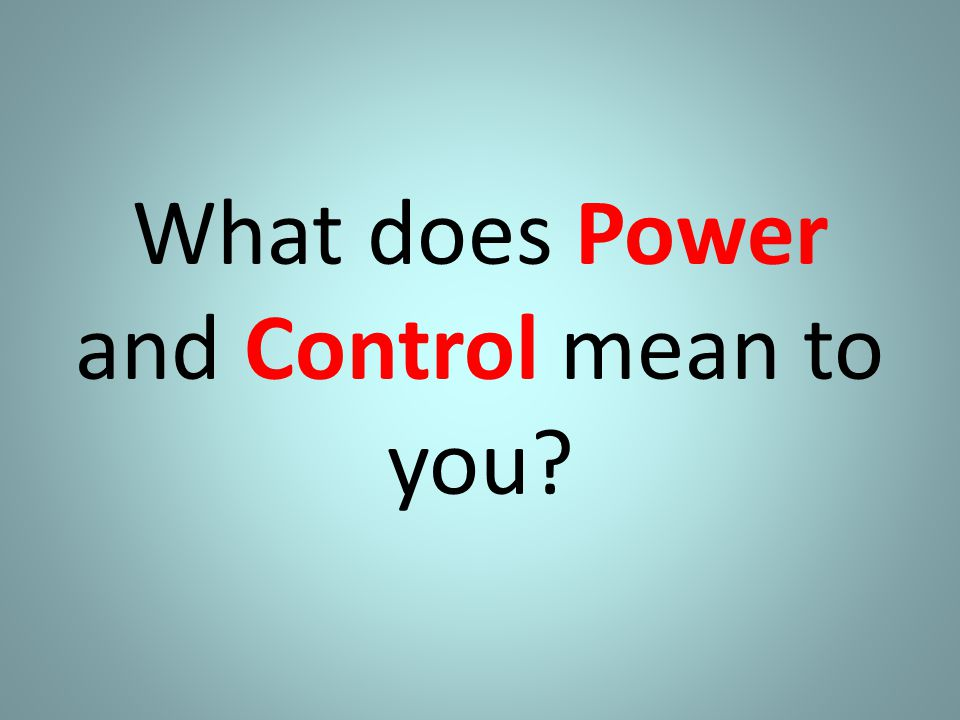 What does Power and Control mean to you