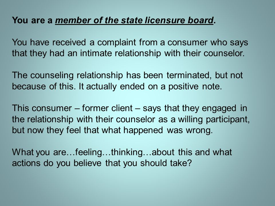 You are a member of the state licensure board.