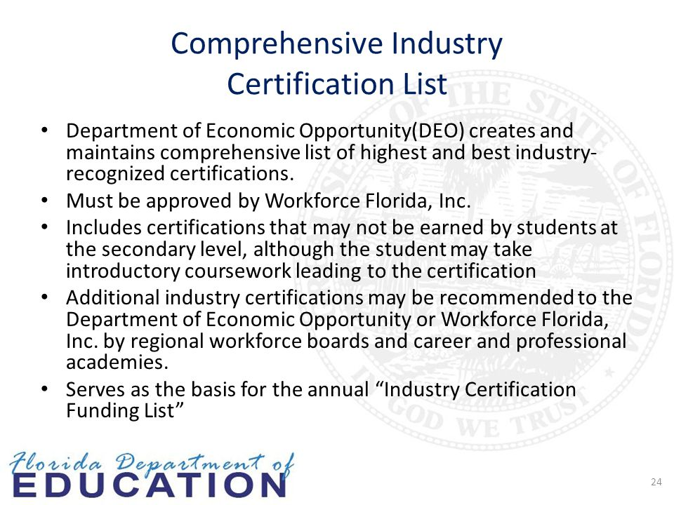 Comprehensive Industry Certification List Department of Economic Opportunity(DEO) creates and maintains comprehensive list of highest and best industry- recognized certifications.