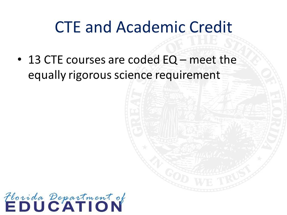 CTE and Academic Credit 13 CTE courses are coded EQ – meet the equally rigorous science requirement