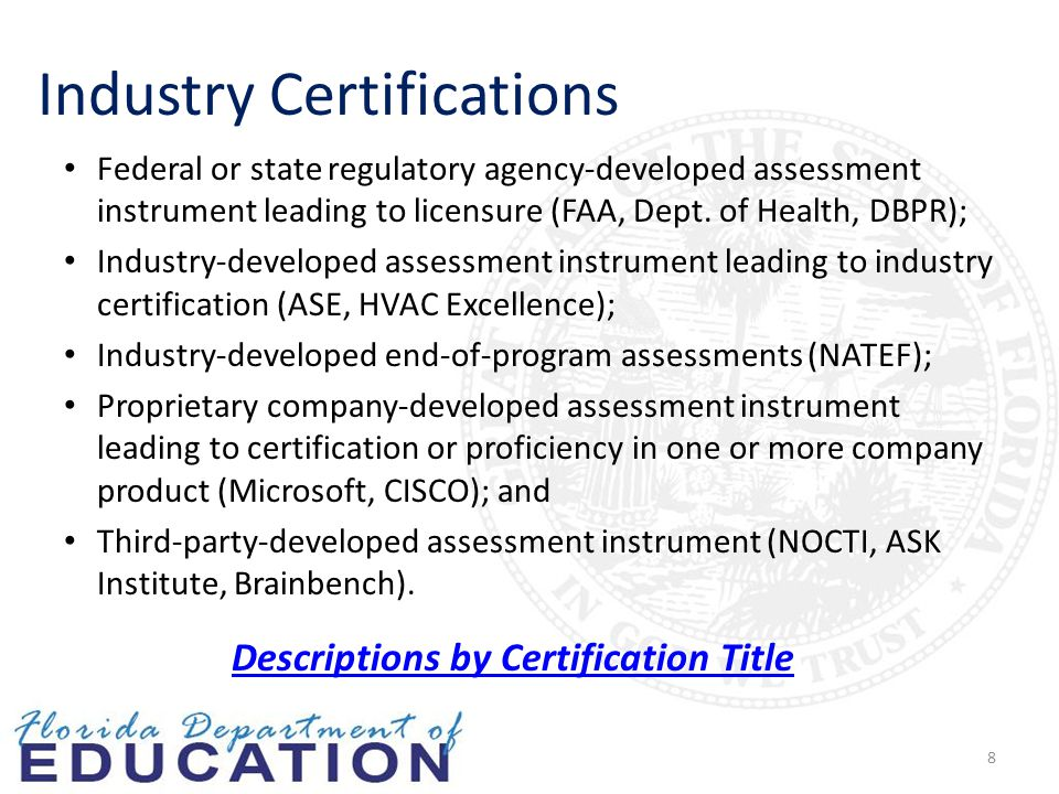 Industry Certifications Federal or state regulatory agency-developed assessment instrument leading to licensure (FAA, Dept.