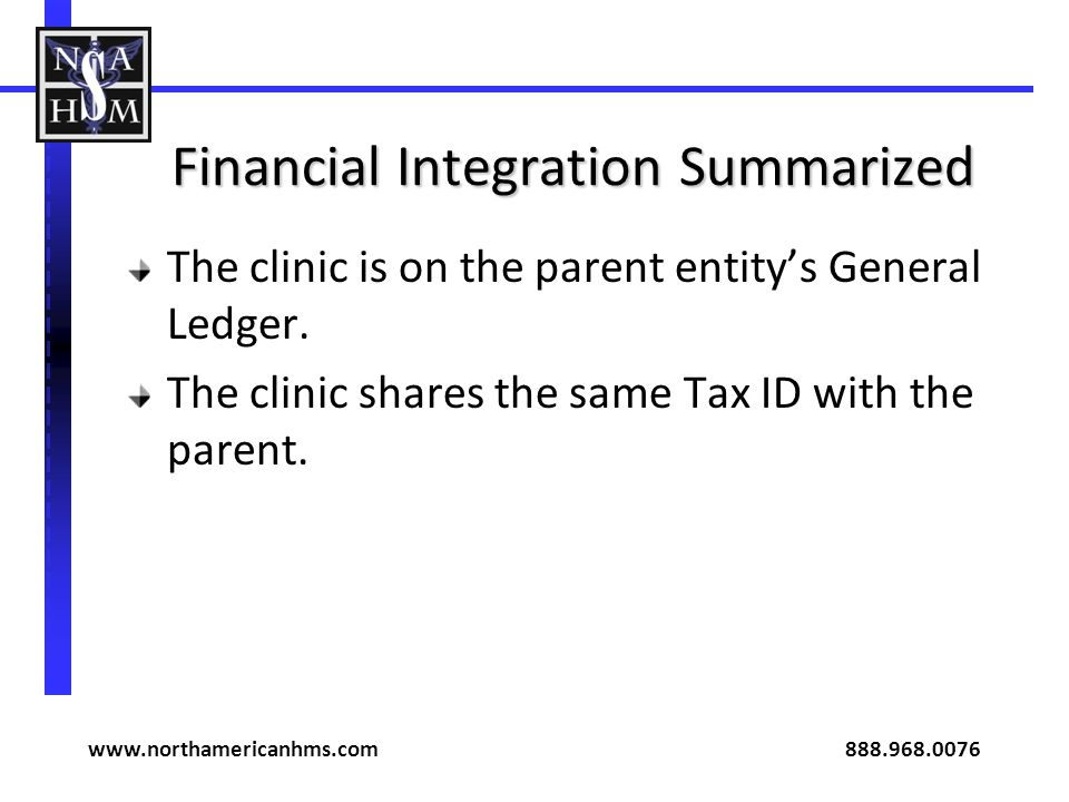 Financial Integration Summarized The clinic is on the parent entity's General Ledger.