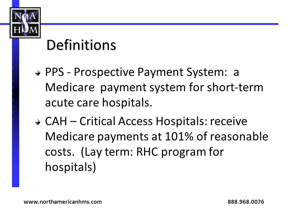 Definitions PPS - Prospective Payment System: a Medicare payment system for short-term acute care hospitals.