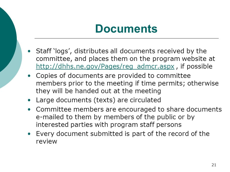 21 Documents Staff 'logs', distributes all documents received by the committee, and places them on the program website at http://dhhs.ne.gov/Pages/reg