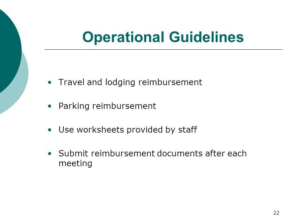 22 Operational Guidelines Travel and lodging reimbursement Parking reimbursement Use worksheets provided by staff Submit reimbursement documents after
