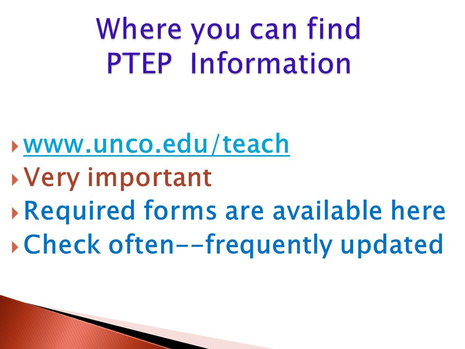  www.unco.edu/teach www.unco.edu/teach  Very important  Required forms are available here  Check often--frequently updated
