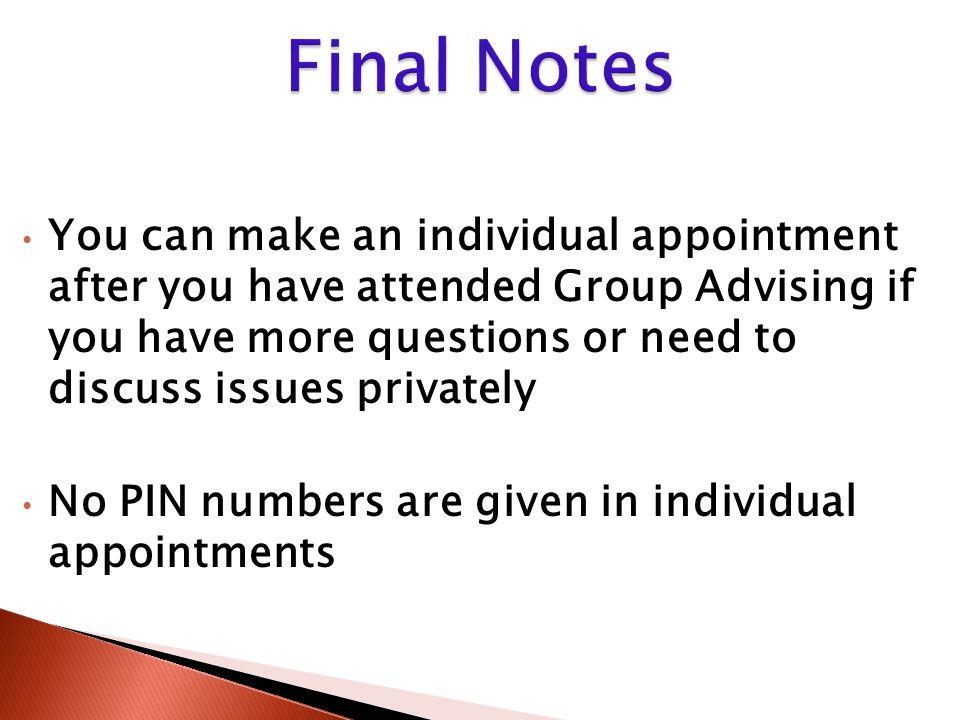 You can make an individual appointment after you have attended Group Advising if you have more questions or need to discuss issues privately No PIN nu