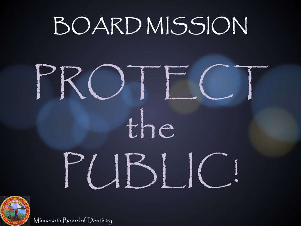 BOARD MISSION PROTECT the PUBLIC!
