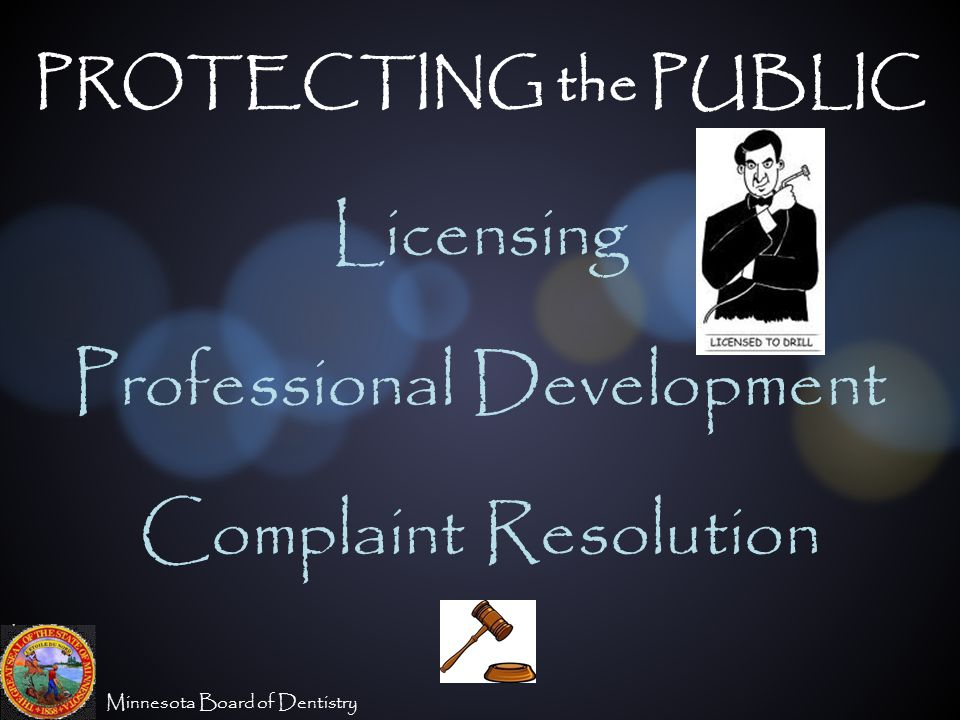 Minnesota Board of Dentistry PROTECTING the PUBLIC Licensing Professional Development Complaint Resolution