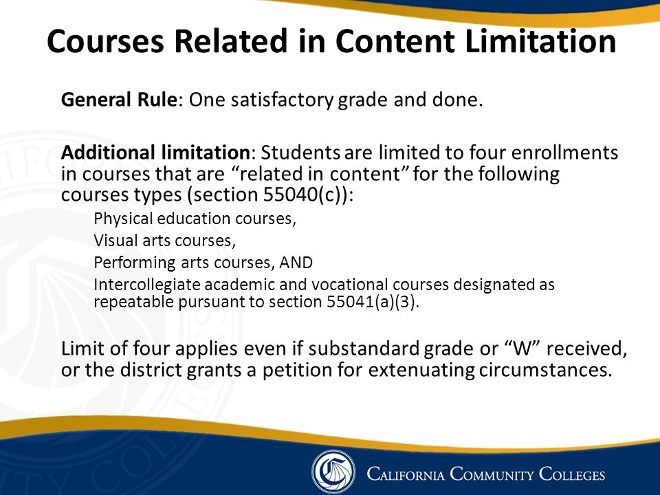 Courses Related in Content Limitation General Rule: One satisfactory grade and done.
