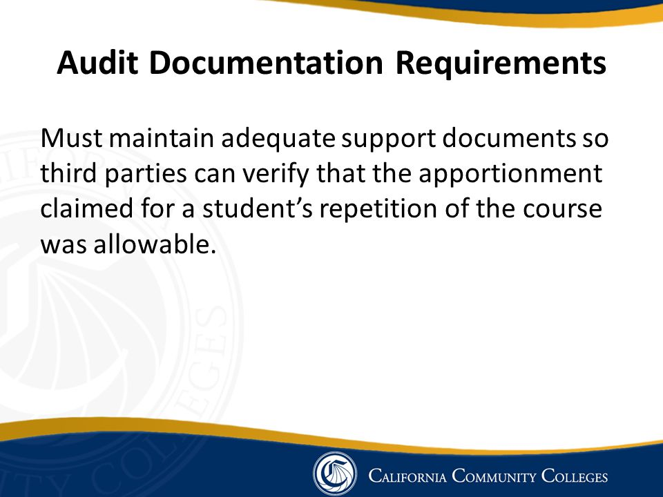 Audit Documentation Requirements Must maintain adequate support documents so third parties can verify that the apportionment claimed for a student's repetition of the course was allowable.