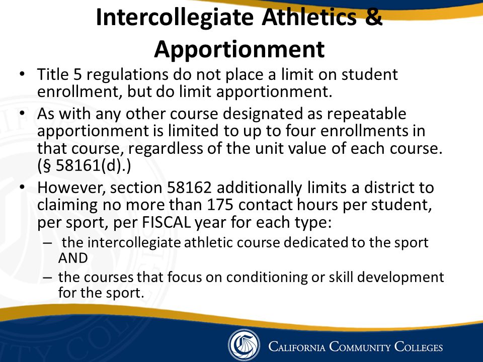 Intercollegiate Athletics & Apportionment Title 5 regulations do not place a limit on student enrollment, but do limit apportionment.