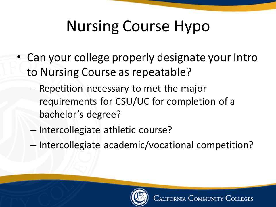 Nursing Course Hypo Can your college properly designate your Intro to Nursing Course as repeatable.