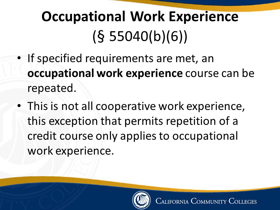 Occupational Work Experience ( § 55040(b)(6)) If specified requirements are met, an occupational work experience course can be repeated.