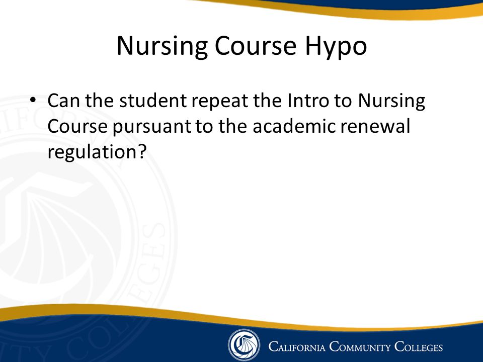 Nursing Course Hypo Can the student repeat the Intro to Nursing Course pursuant to the academic renewal regulation