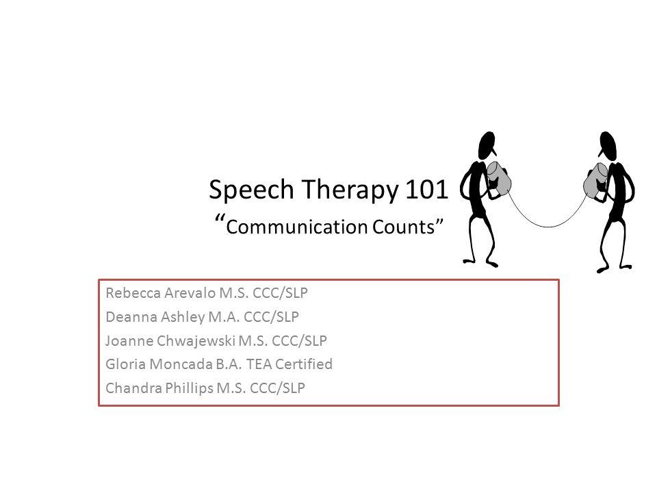 Rebecca Arevalo M.S. CCC/SLP Deanna Ashley M.A. CCC/SLP Joanne Chwajewski M.S. CCC/SLP Gloria Moncada B.A. TEA Certified Chandra Phillips M.S. CCC/SLP