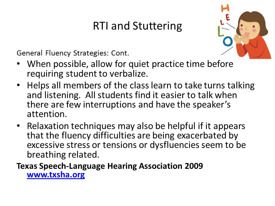 RTI and Stuttering General Fluency Strategies: Cont. When possible, allow for quiet practice time before requiring student to verbalize. Helps all mem