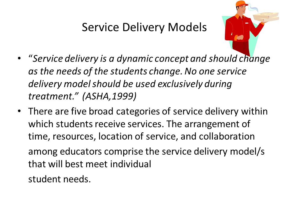 """Service Delivery Models """"Service delivery is a dynamic concept and should change as the needs of the students change. No one service delivery model sh"""