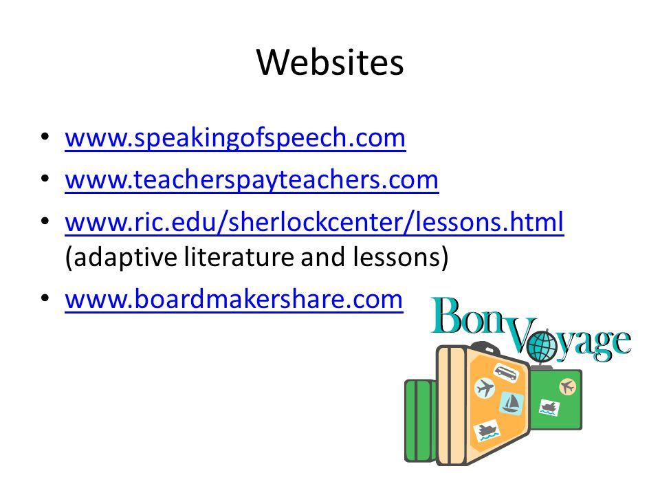 Websites www.speakingofspeech.com www.teacherspayteachers.com www.ric.edu/sherlockcenter/lessons.html (adaptive literature and lessons) www.ric.edu/sh