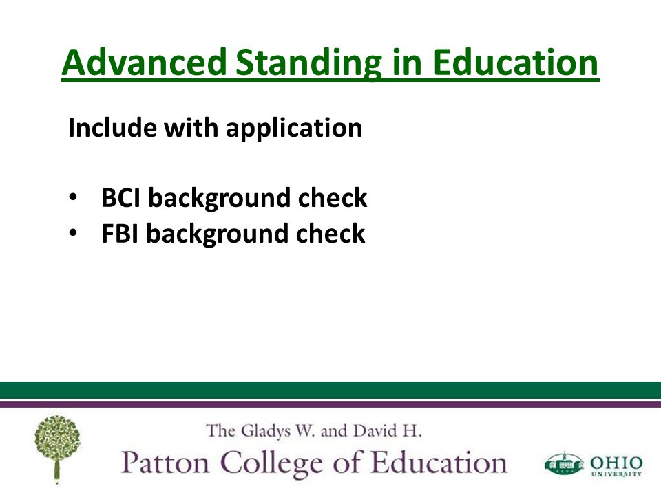 Advanced Standing in Education Include with application BCI background check FBI background check