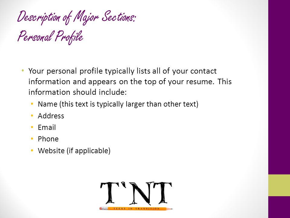 Description of Major Sections: Personal Profile Your personal profile typically lists all of your contact information and appears on the top of your r