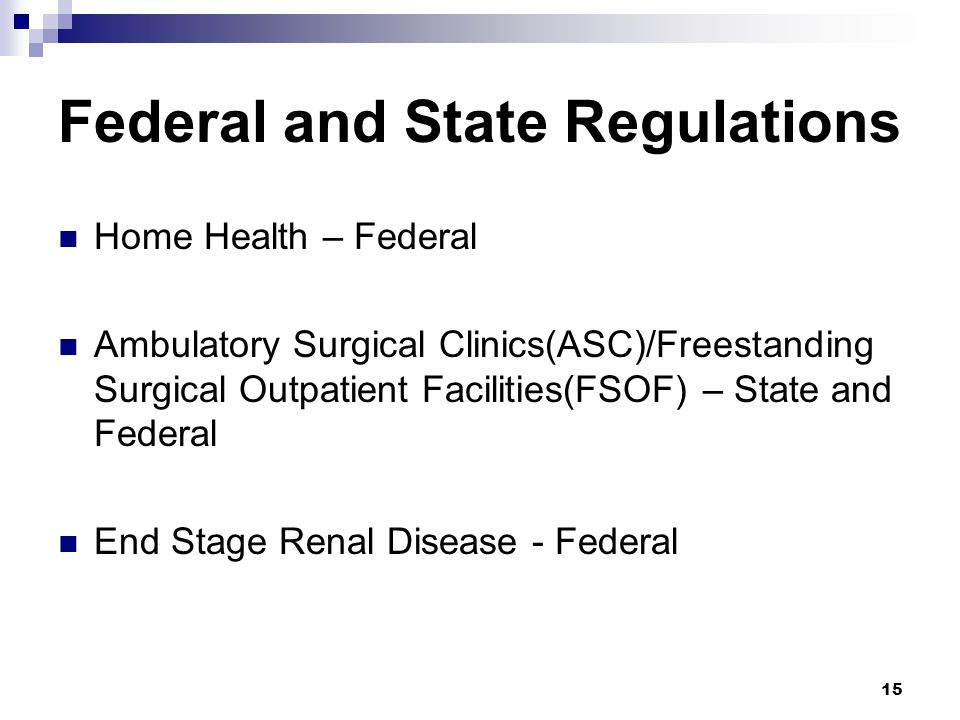 Federal and State Regulations Home Health – Federal Ambulatory Surgical Clinics(ASC)/Freestanding Surgical Outpatient Facilities(FSOF) – State and Fed