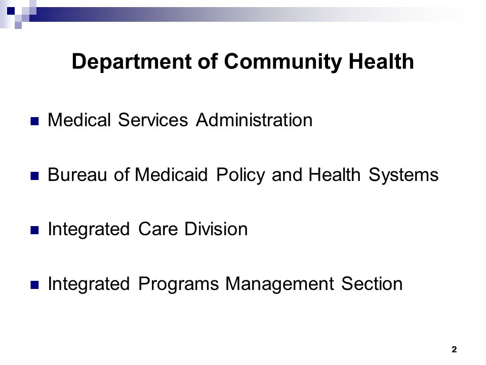 Department of Community Health Medical Services Administration Bureau of Medicaid Policy and Health Systems Integrated Care Division Integrated Progra