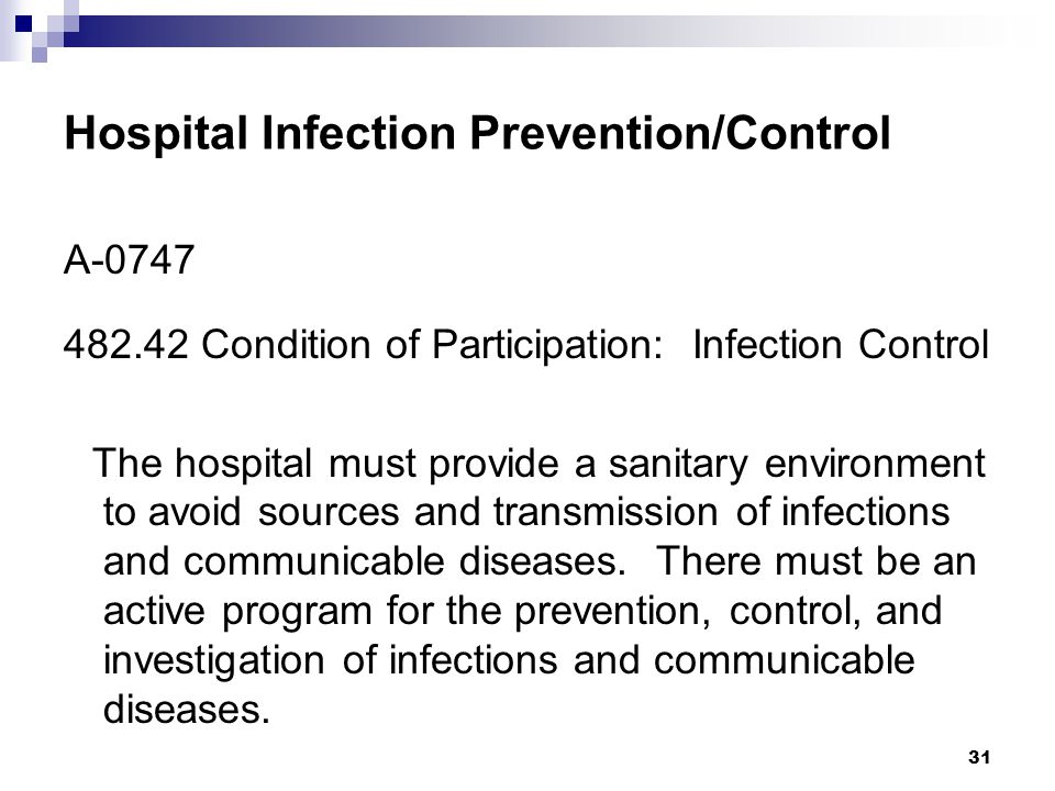 31 Hospital Infection Prevention/Control A-0747 482.42 Condition of Participation: Infection Control The hospital must provide a sanitary environment
