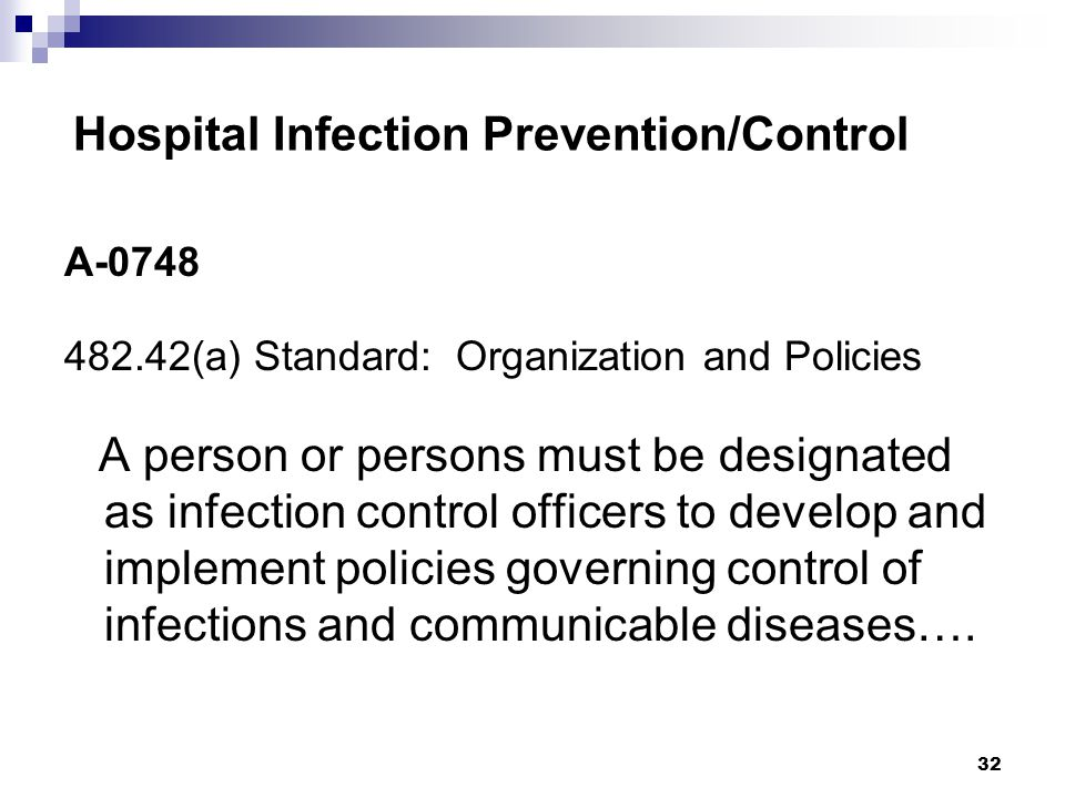 32 Hospital Infection Prevention/Control A-0748 482.42(a) Standard: Organization and Policies A person or persons must be designated as infection cont