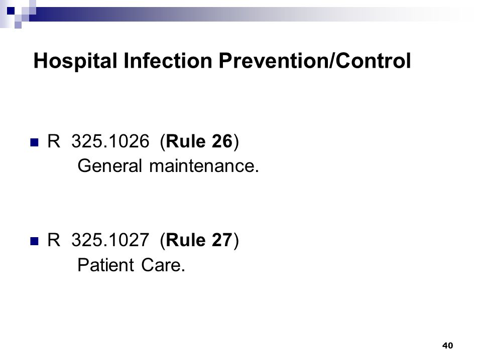 40 Hospital Infection Prevention/Control R 325.1026 (Rule 26) General maintenance. R 325.1027 (Rule 27) Patient Care.