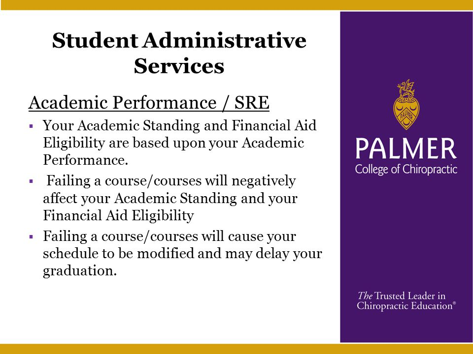 Student Administrative Services Academic Performance / SRE  Your Academic Standing and Financial Aid Eligibility are based upon your Academic Performance.