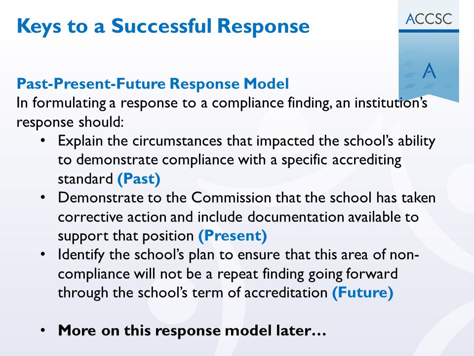 Past-Present-Future Response Model In formulating a response to a compliance finding, an institution's response should: Explain the circumstances that